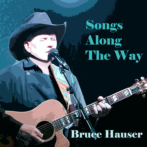 Listen and buy Bruce Hauser's new 2020 album, Songs Along The Way, on all streaming platforms!